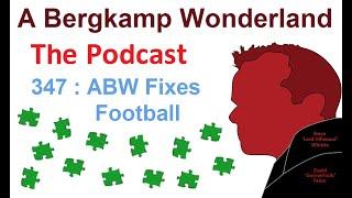 A Bergkamp Wonderland : 347 - ABW Fixes Football *An Arsenal Podcast