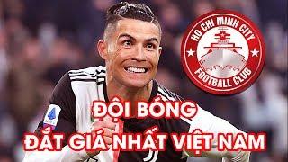 14 đội bóng đắt giá nhất Việt Nam   Bán cả CLB TP. HCM không nuôi được Ronaldo 1 tháng   NEXT SPORTS