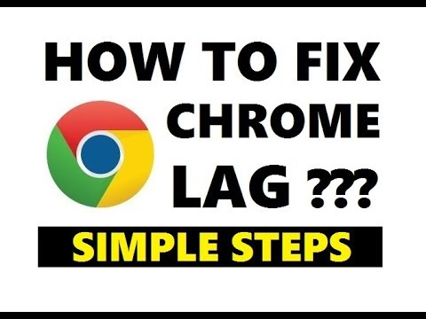 How to Fix Google Chrome Lag 2018 [ Simple and Quick Way ]