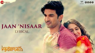Jaan Nisaar - Lyrical | Kedarnath| Arijit Singh | Sushant Singh Rajput | Sara Ali Khan| Amit Trivedi