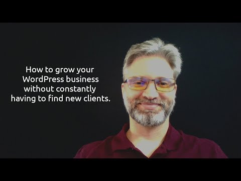 How To Grow Your WordPress Business Without Having To Constantly Find New Clients