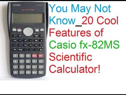 You May Not Know: 20 Cool Features Of Casio fx-82MS Scientific Calculator!
