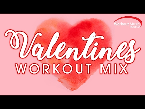 Workout Music Source // Valentine's Workout Mix (125-142 BPM)