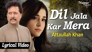 Dil Jala Kar Mera - Hindi Sad Song | Superhit Song Of Attaullah Khan | Nupur Audio