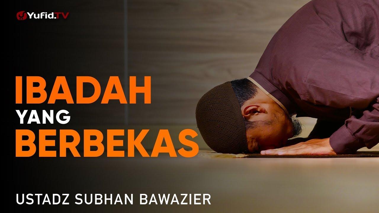 Tabligh Akbar: Ibadah yang Berbekas - Ustadz Subhan Bawazier