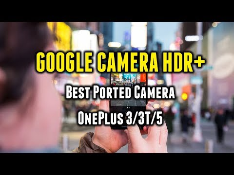 Google Camera HDR+ | Best Camera for OnePlus 3/3T/5 | HDR Custom | RAW Support and more