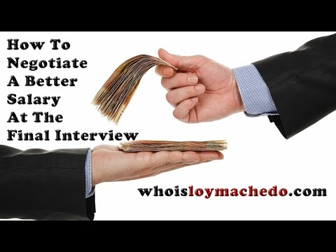 How To Negotiate A Better Salary At The Final Interview - Ask Loy Machedo