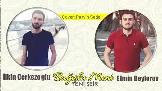 Ilkin Cerkezoglu ft Elmin Beylerov - Bagisla Meni 2019 ( Yeni Super Seir)