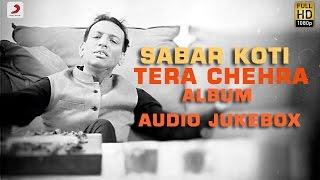 Tera Chehra - Sabar Koti  | Album Audio Jukebox