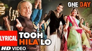 Lyrical : Tooh Hila Lo | One Day:Justice Delivered | Anupam Kher, Esha G, Kumud M  | Divya K,Farhad,