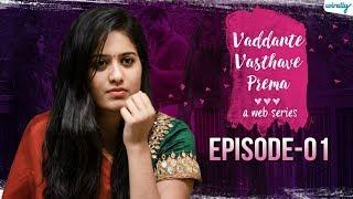Vaddante Vasthave Prema | Episode 1 | Telugu Web Series - Wirally