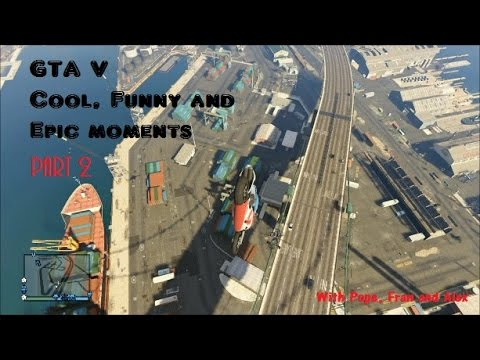 GTA V Cool, Epic and Funny Moments part 2