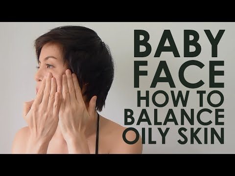 FACE DIET : 10. BABY FACE HOW TO BALANCE OILY SKIN