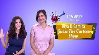 Riya & Samira Guess The Cartoon Show - POPxo