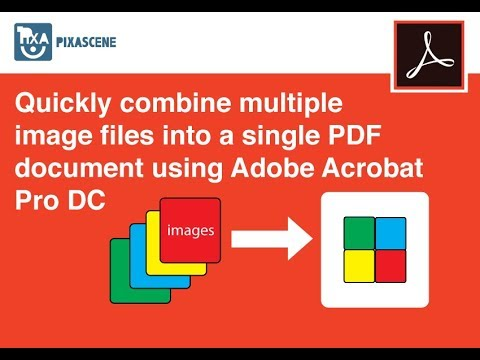 Quickly combine multiple image files into a single PDF document using Adobe Acrobat Pro DC