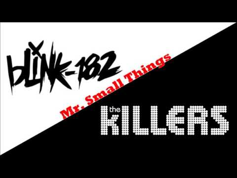 Mr.  Small Things (The Killers/blink-182 song mash-up)
