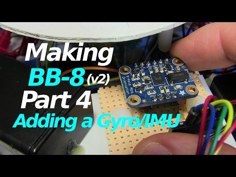 Making BB-8 (v2) - Adding Gyro/BNO055 IMU - Part 4