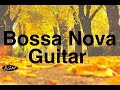 Relaxing Bossa Nova Guitar Music - Chill Out Instrumental Music - Music For Relax,Study,Work,Sleep