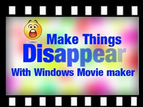 HOW TO MAKE THINGS APPEAR AND DISAPPEAR USING WINDOWS MOVIE MAKER (WMM) TUTORIAL (Easy)
