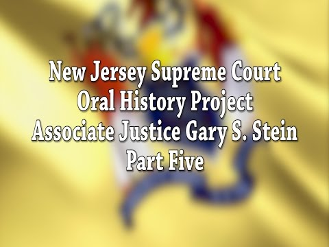 NJ Supreme Court Oral History Project: Justice Gary Stein Pt. 5