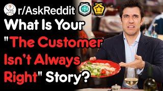 The Customer ISN'T Always Right (r/AskReddit)