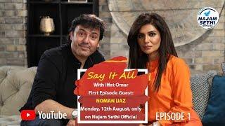 Say It All With Iffat Omar Episode 1 Teaser   Noman Ijaz   Najam Sethi Official