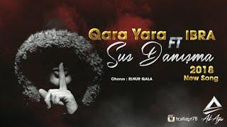 Qara feat IBRA - Sus Danisma 2018 ( Chorus Elnur Qala )   y e n i