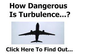 How Dangerous Is Turbulence?