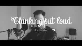 Ed Sheeran - Thinking out loud (Jose Cañal) cover en Español