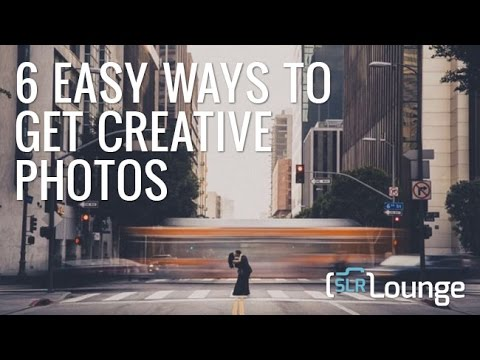 6 Easy Ways to Get Creative Photos