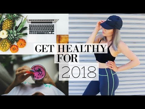 10 Important Tips on How To Get Healthy for 2018! | NEW YEARS HEALTH GOALS