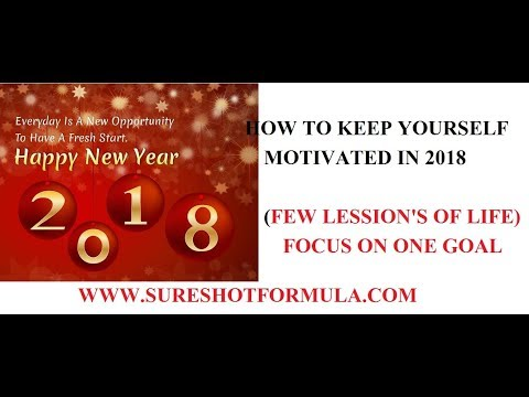 Must Watch: HAPPY NEW YEAR 2018: HOW TO KEEP YOURSELF MOTIVATED AND POSITIVE IN 2018