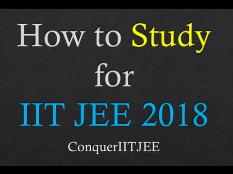 How to study for IIT JEE 2018? [New Strategies]