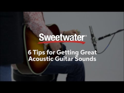 6 Tips for Getting Great Acoustic Guitar Sounds by Sweetwater