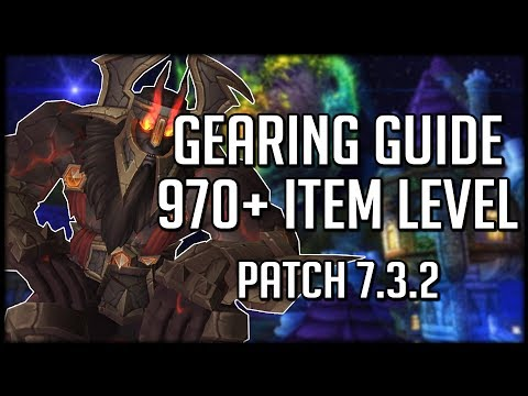 PATCH 7.3.2 GEARING GUIDE! How to Get 970+ Item Level | World of Warcraft Legion