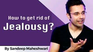 How to get rid of Jealousy? By Sandeep Maheshwari I Hindi