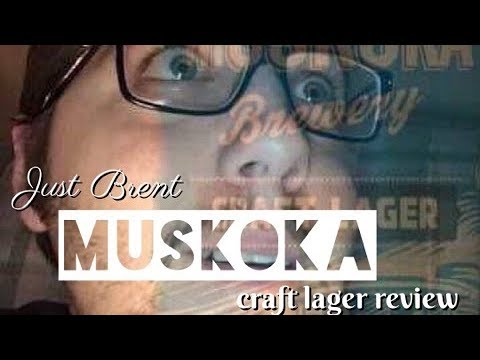 Muskoka Craft Lager Review | Just Brent
