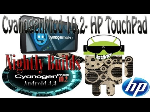 HP TouchPad CyanogenMod 10.2 Nightly Builds, Android 4.3 & Tailor WebOS App
