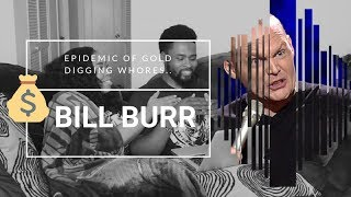 Bill Burr Epidemic of gold digging whores| REACTION|