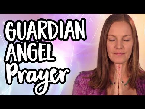 Guardian Angel Prayer - Invite Your Guardian Angels Into Your Life With This Inspirational Prayer