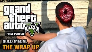 GTA 5 - Mission #69 - The Wrap Up [First Person Gold Medal Guide - PS4]