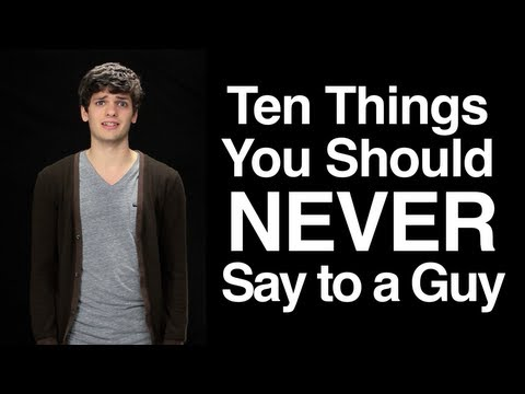 Ten Things You Should Never Say to a Guy