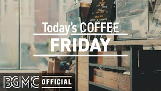 FRIDAY MORNING JAZZ: Jazz Cafe and Bossa Nova Music - Relaxing Coffee Shop Music Ambience
