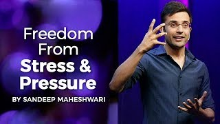 Freedom From Stress & Pressure - By Sandeep Maheshwari I Hindi