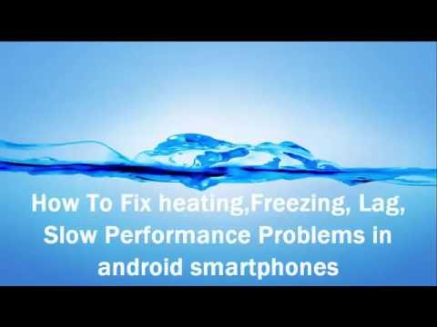 How To Fix Freezing, Lag, Heating, Slow Performance Problems of Android Devices