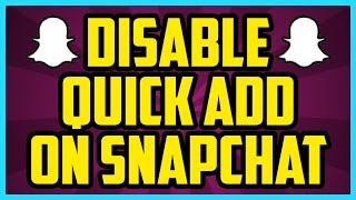 How To Disable Quick Add On Snapchat 2017 Quick Easy Snapchat How To