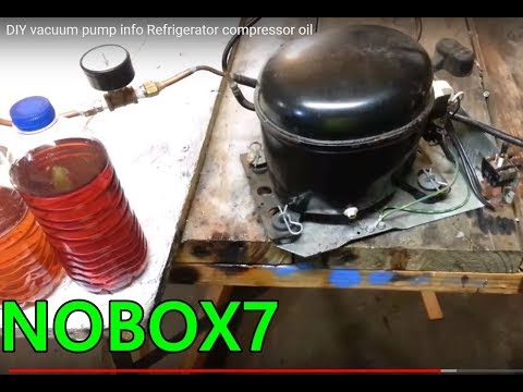 DIY  vacuum pump info Refrigerator compressor oil