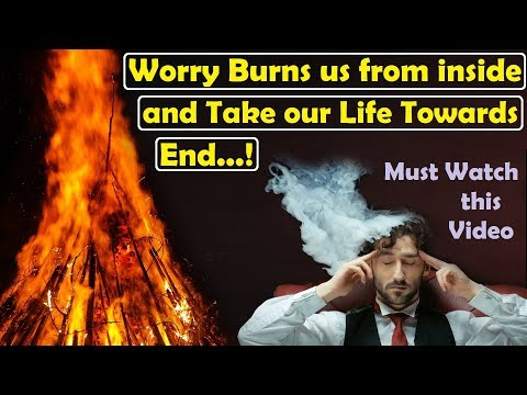 Worry Burns us from inside and Take our Life Towards End...! Must Watch this Video