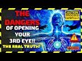 THE DANGERS OF OPENING YOUR 3RD EYE! WARNING! U MAY NOT OPEN YOUR 3RD EYE AFTER WATCHING THIS!