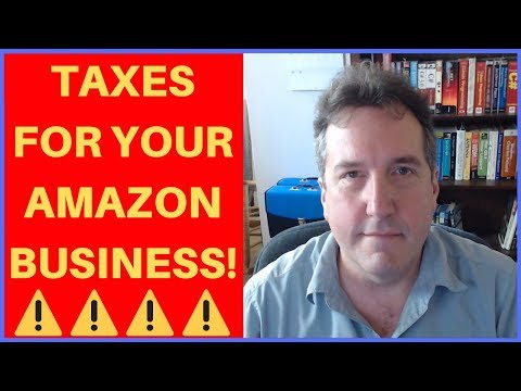 Your Amazon Business and Taxes | What You Need To Know 2018